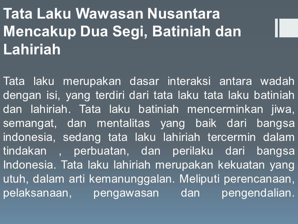 Tata Laku Wawasan Nusantara Mencakup Dua Segi, Batiniah dan Lahiriah