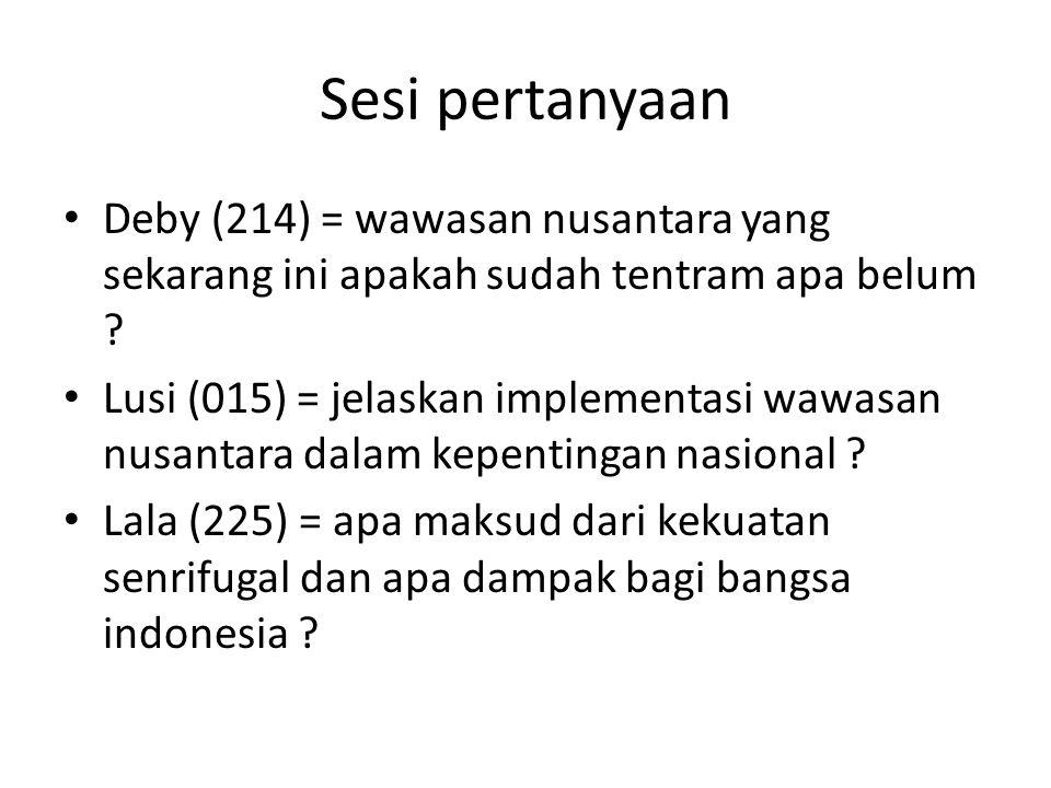Sesi pertanyaan Deby (214) = wawasan nusantara yang sekarang ini apakah sudah tentram apa belum