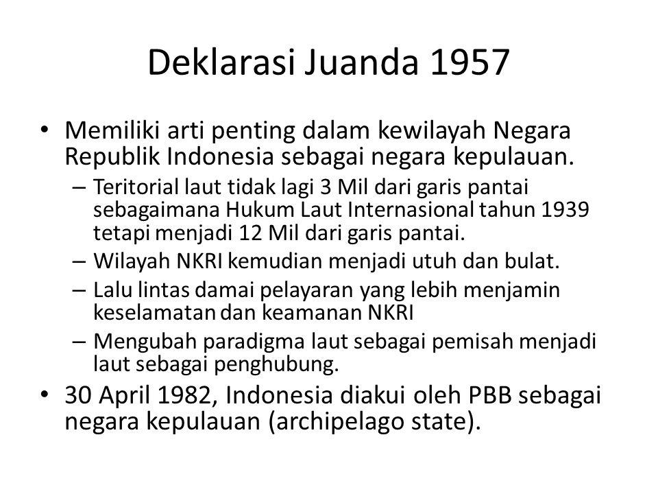 Deklarasi Juanda 1957 Memiliki arti penting dalam kewilayah Negara Republik Indonesia sebagai negara kepulauan.