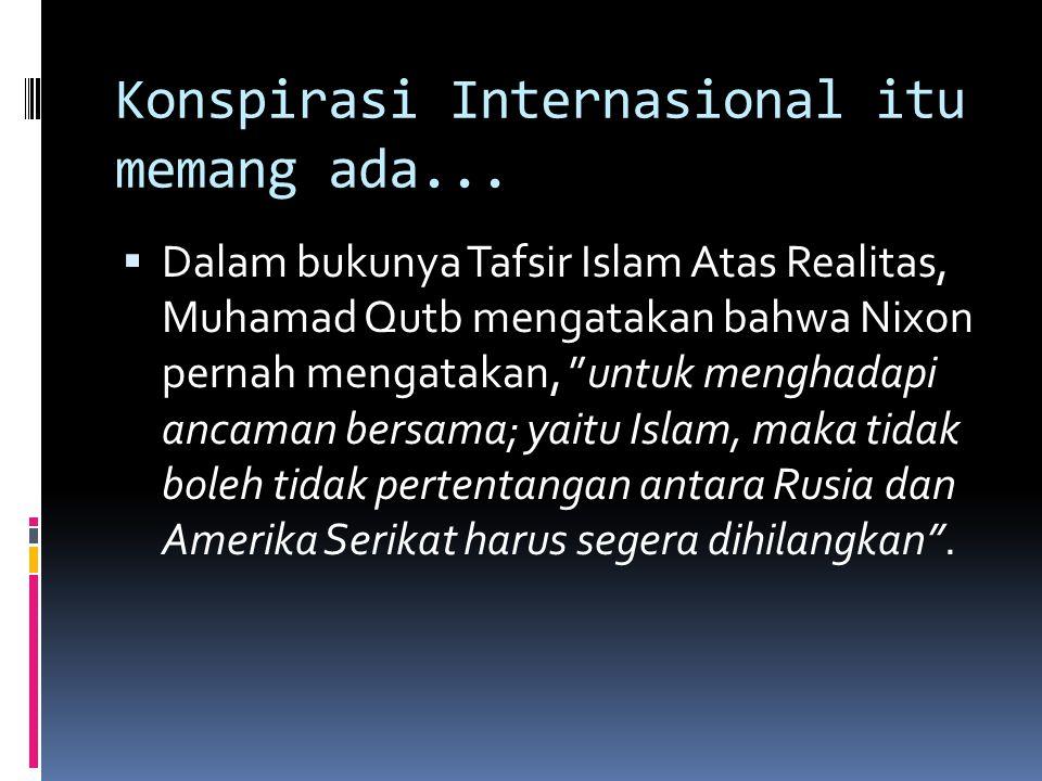 Konspirasi Internasional itu memang ada...