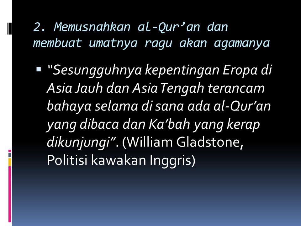 2. Memusnahkan al-Qur'an dan membuat umatnya ragu akan agamanya