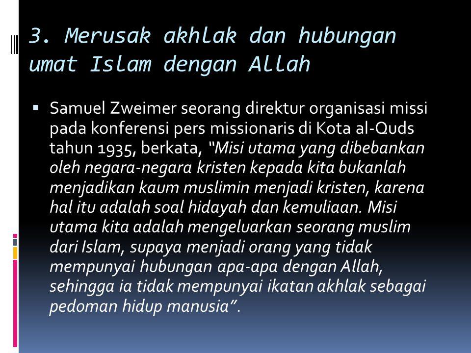 3. Merusak akhlak dan hubungan umat Islam dengan Allah