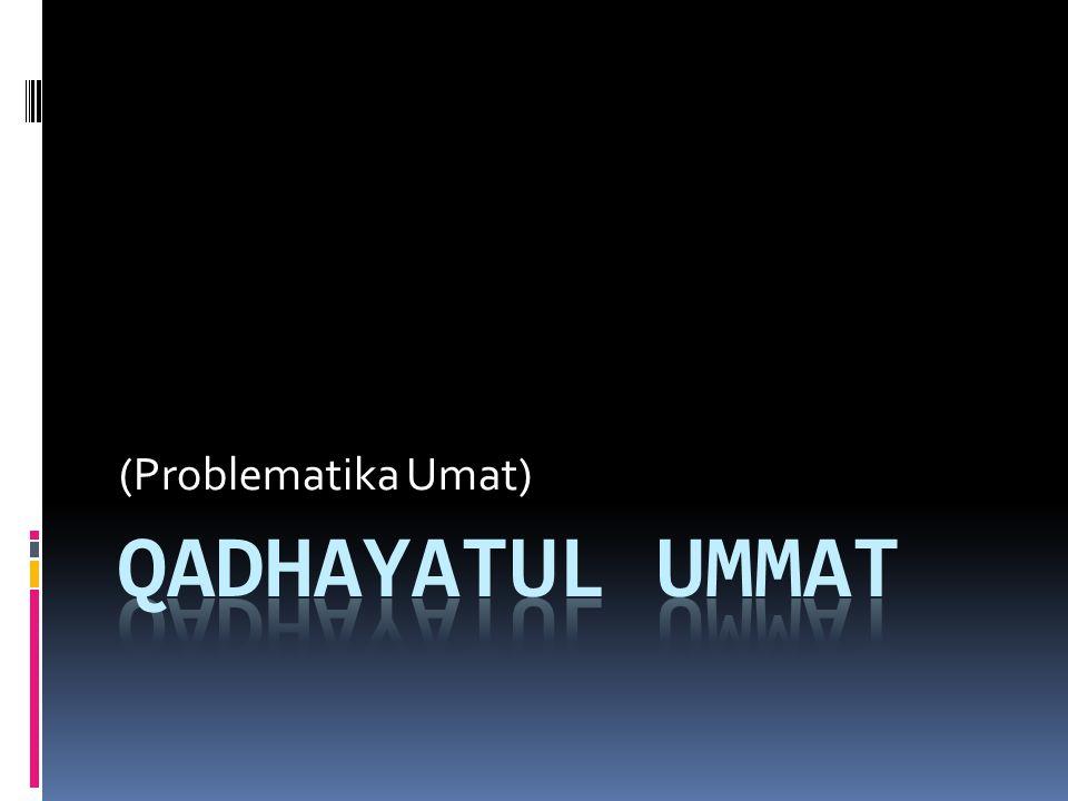 (Problematika Umat) Qadhayatul Ummat