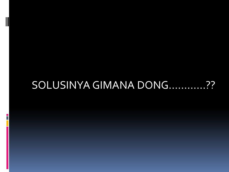 SOLUSINYA GIMANA DONG............
