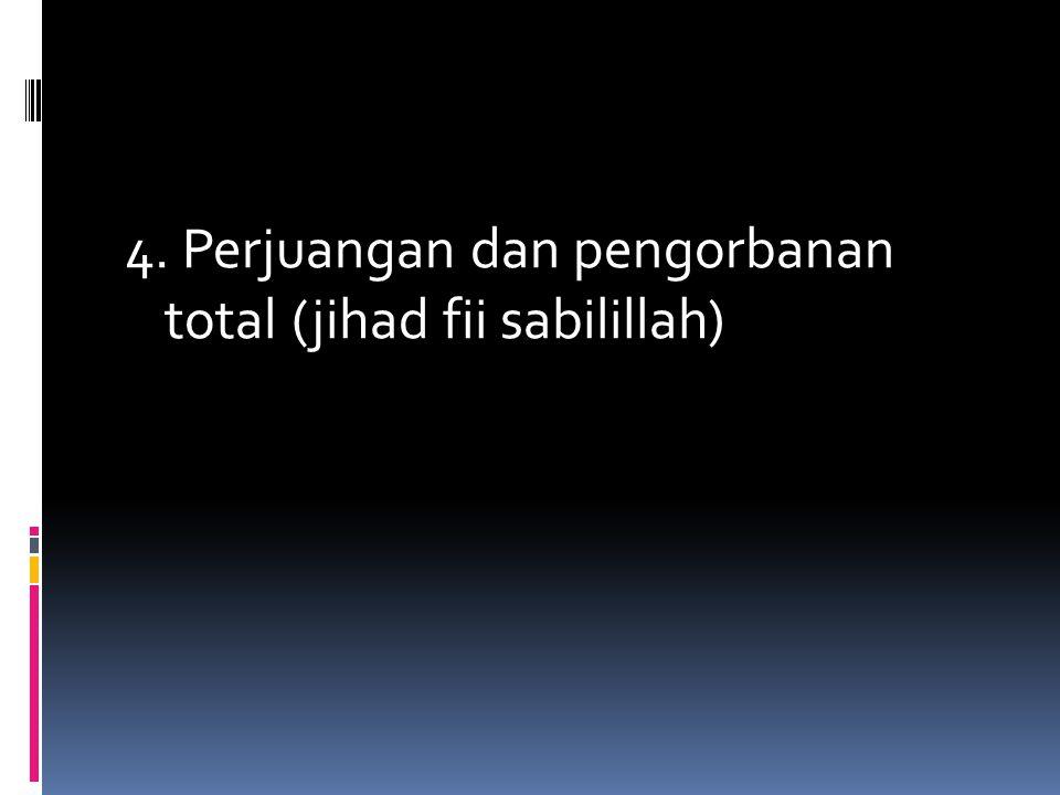 4. Perjuangan dan pengorbanan total (jihad fii sabilillah)