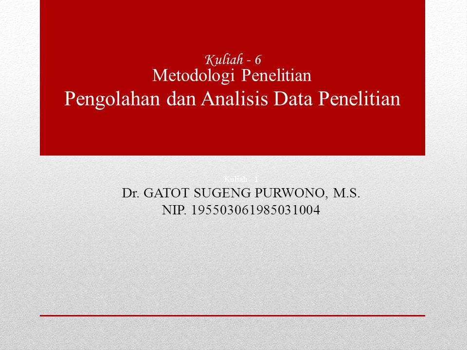 Kuliah - 1 Dr. GATOT SUGENG PURWONO, M.S. NIP. 195503061985031004