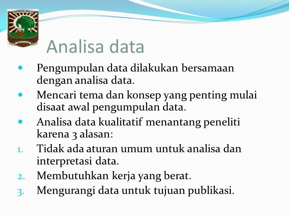 Analisa data Pengumpulan data dilakukan bersamaan dengan analisa data.