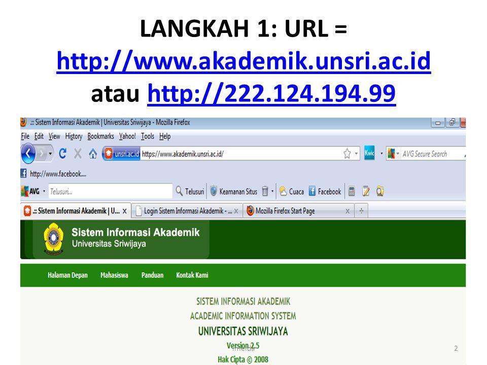 22/08/2013 LANGKAH 1: URL = http://www.akademik.unsri.ac.id atau http://222.124.194.99.