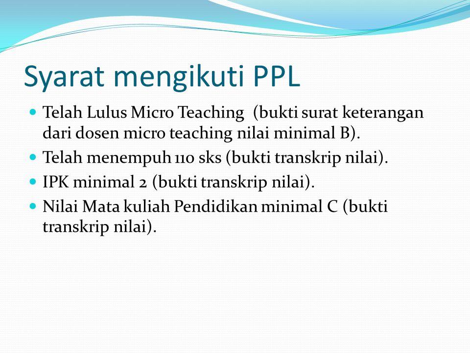 Syarat mengikuti PPL Telah Lulus Micro Teaching (bukti surat keterangan dari dosen micro teaching nilai minimal B).