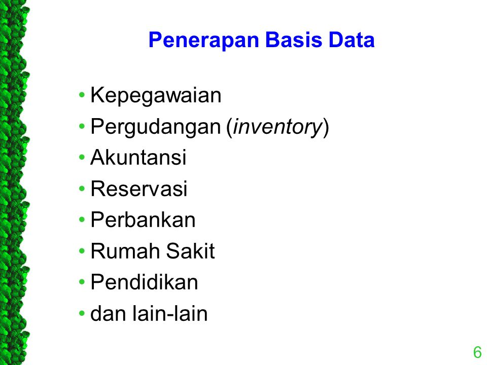 Penerapan Basis Data Kepegawaian. Pergudangan (inventory) Akuntansi. Reservasi. Perbankan. Rumah Sakit.