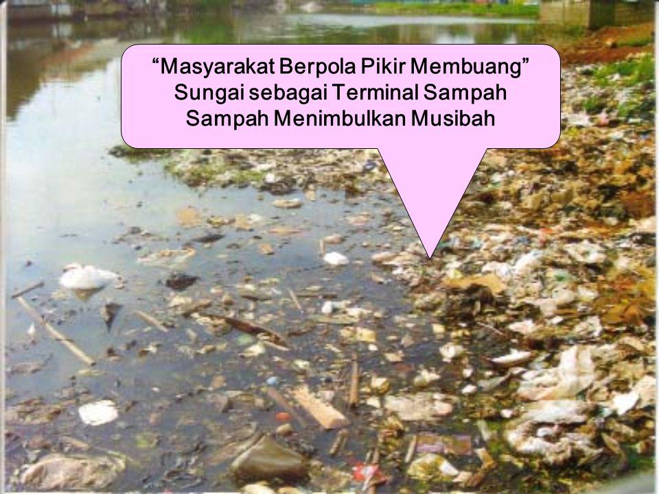 Masyarakat Berpola Pikir Membuang Sungai sebagai Terminal Sampah