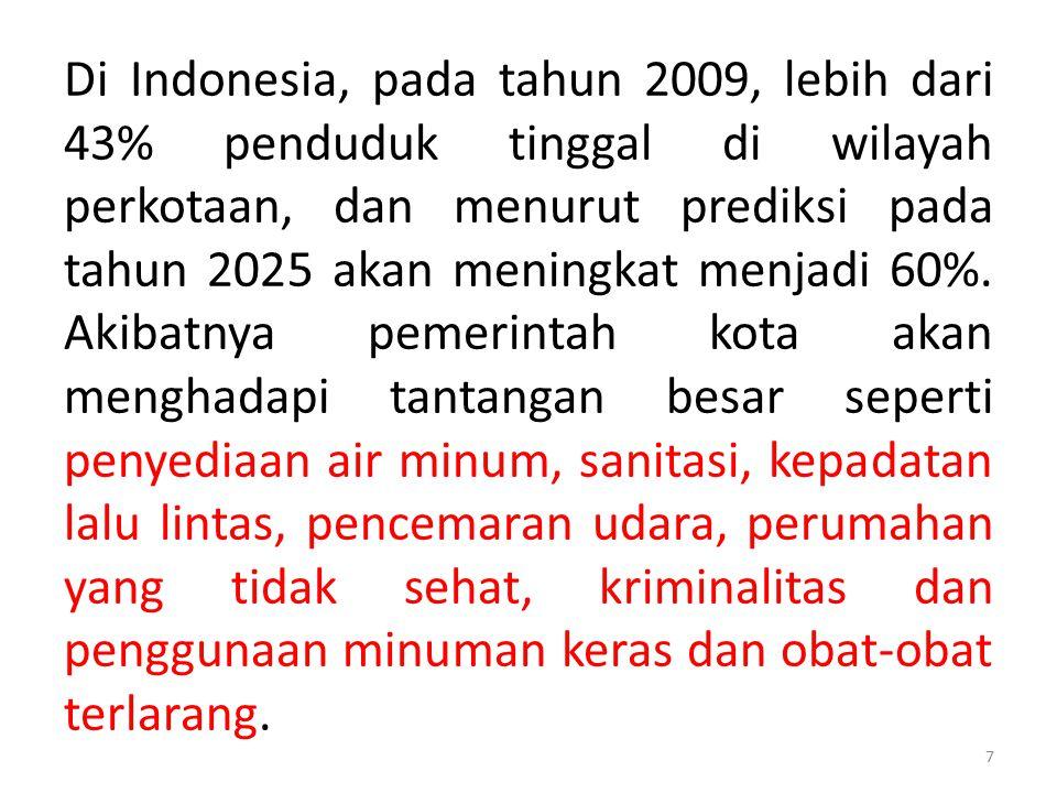 Di Indonesia, pada tahun 2009, lebih dari 43% penduduk tinggal di wilayah perkotaan, dan menurut prediksi pada tahun 2025 akan meningkat menjadi 60%.