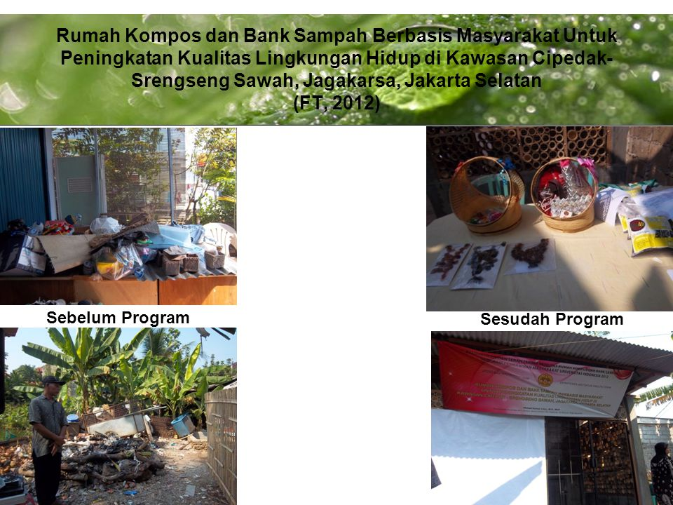 Rumah Kompos dan Bank Sampah Berbasis Masyarakat Untuk Peningkatan Kualitas Lingkungan Hidup di Kawasan Cipedak-Srengseng Sawah, Jagakarsa, Jakarta Selatan (FT, 2012)
