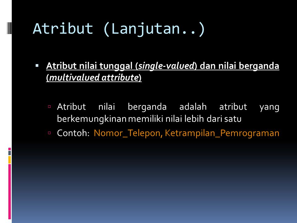 Atribut (Lanjutan..) Atribut nilai tunggal (single-valued) dan nilai berganda (multivalued attribute)