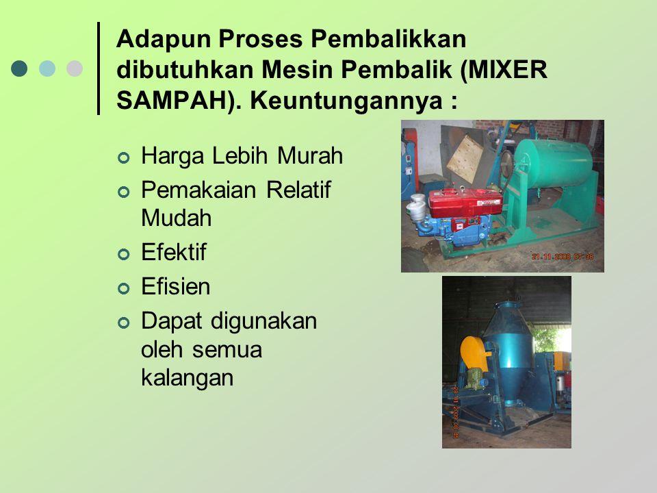 Adapun Proses Pembalikkan dibutuhkan Mesin Pembalik (MIXER SAMPAH)
