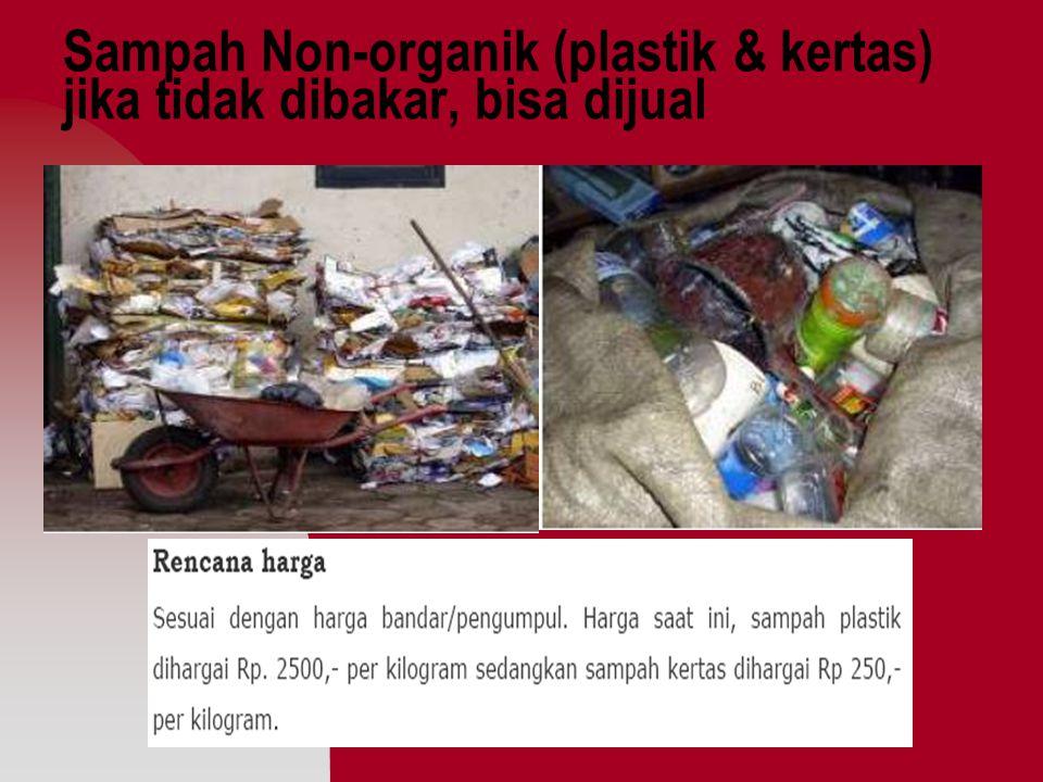 Sampah Non-organik (plastik & kertas) jika tidak dibakar, bisa dijual