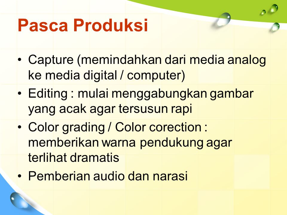 Pasca Produksi Capture (memindahkan dari media analog ke media digital / computer) Editing : mulai menggabungkan gambar yang acak agar tersusun rapi.