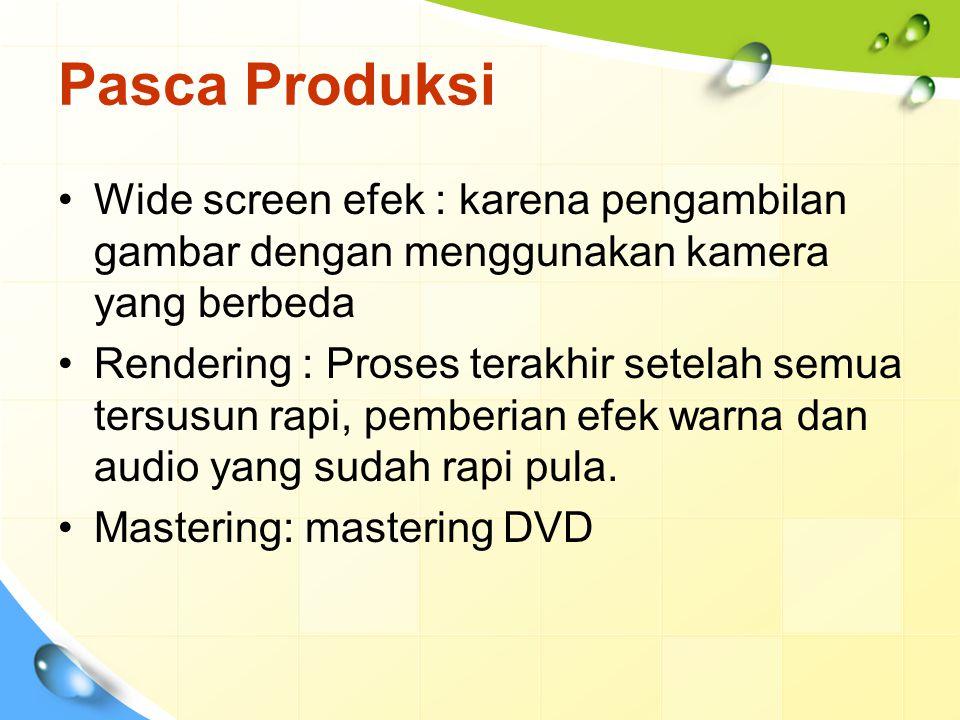 Pasca Produksi Wide screen efek : karena pengambilan gambar dengan menggunakan kamera yang berbeda.