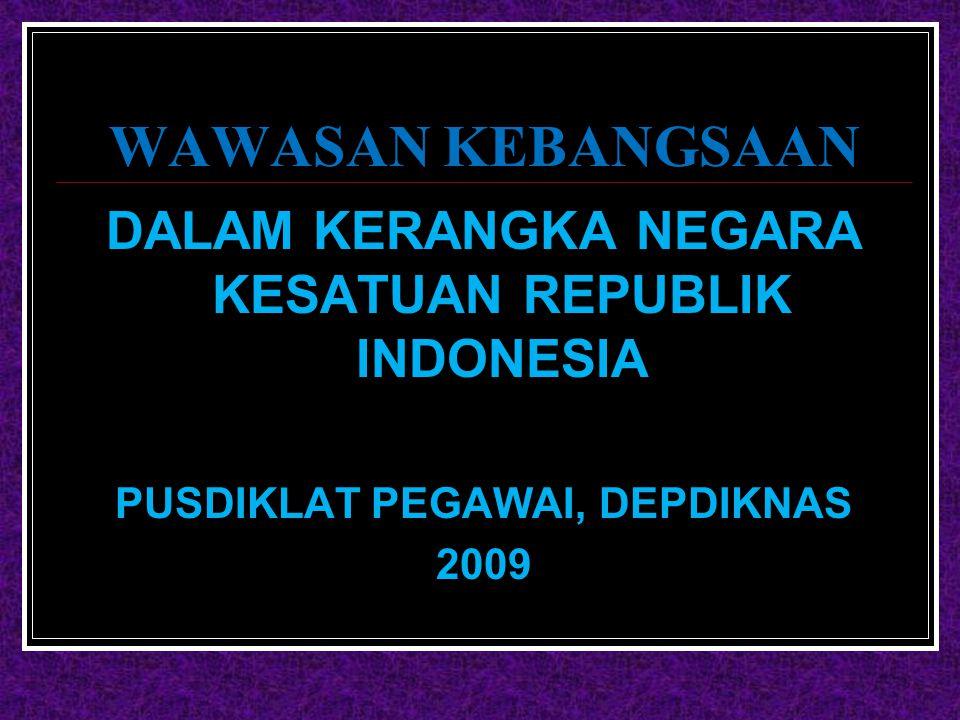 WAWASAN KEBANGSAAN DALAM KERANGKA NEGARA KESATUAN REPUBLIK INDONESIA