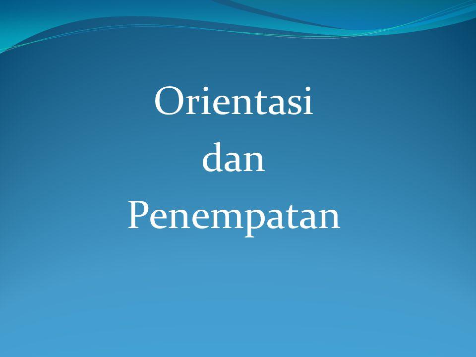 Orientasi dan Penempatan