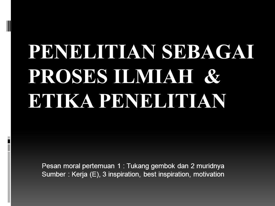PENELITIAN SEBAGAI PROSES ILMIAH & ETIKA PENELITIAN
