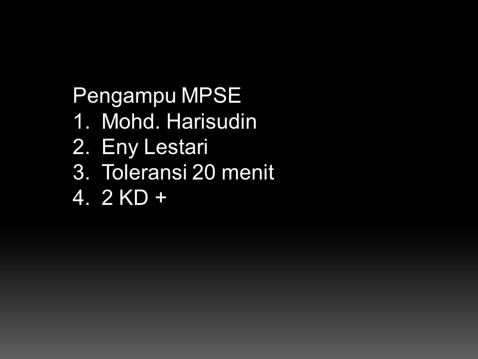 Pengampu MPSE Mohd. Harisudin Eny Lestari Toleransi 20 menit 2 KD +