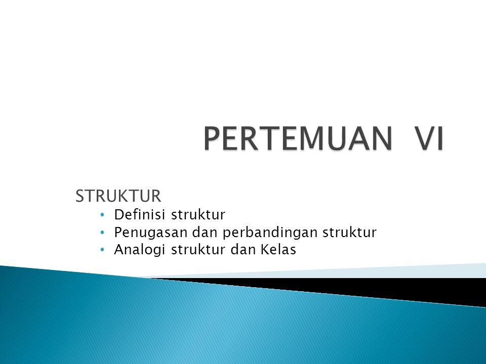 PERTEMUAN VI STRUKTUR Definisi struktur