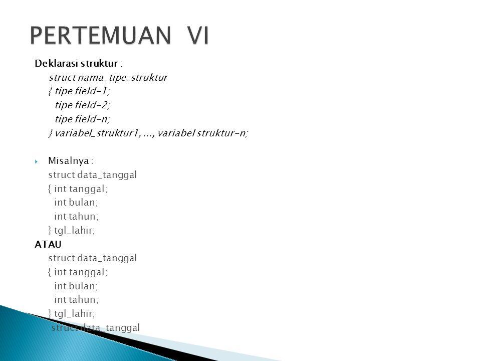 PERTEMUAN VI Deklarasi struktur : struct nama_tipe_struktur