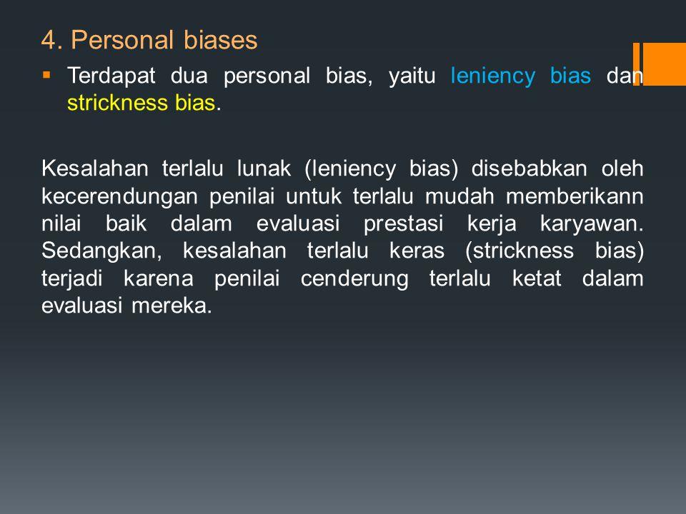 4. Personal biases Terdapat dua personal bias, yaitu leniency bias dan strickness bias.