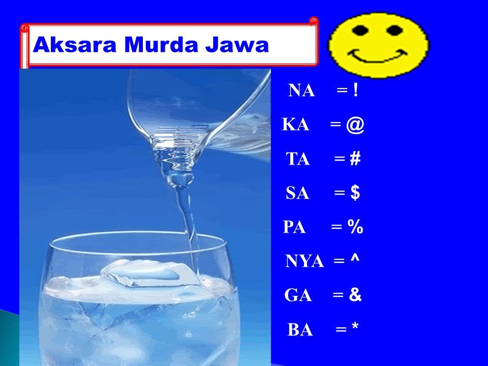 Aksara Murda Jawa NA = ! KA = @ TA = # SA = $ PA = % NYA = ^ GA = &
