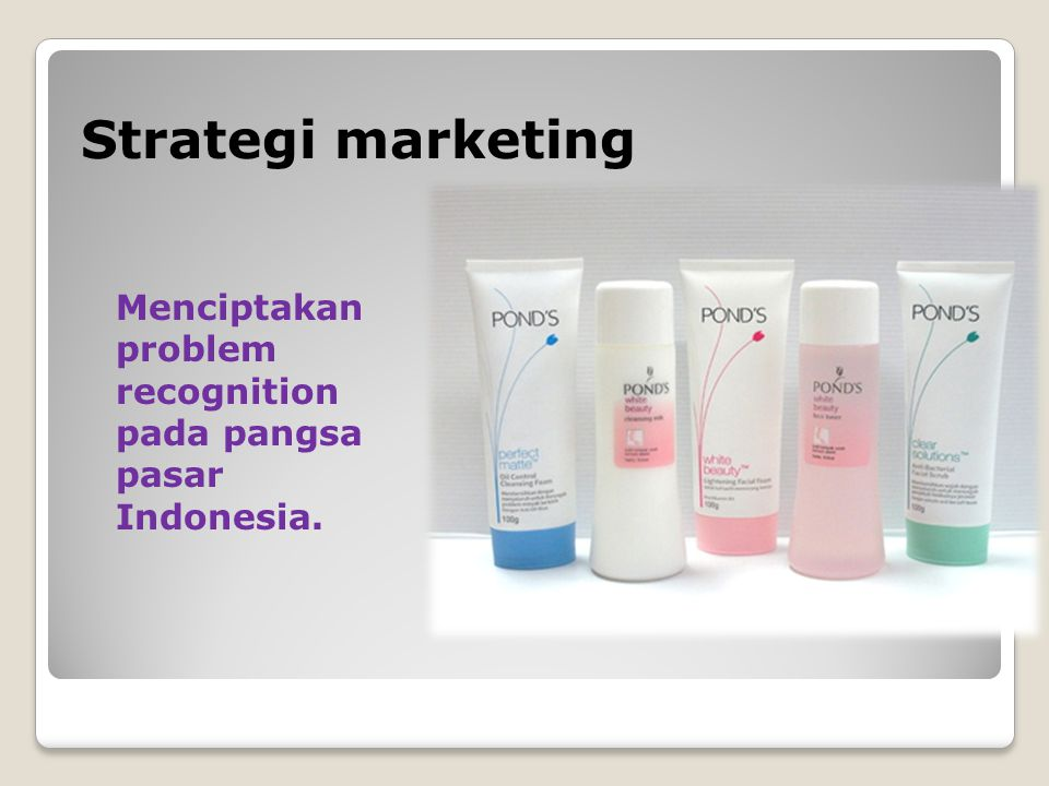 Strategi marketing Menciptakan problem recognition pada pangsa pasar Indonesia.