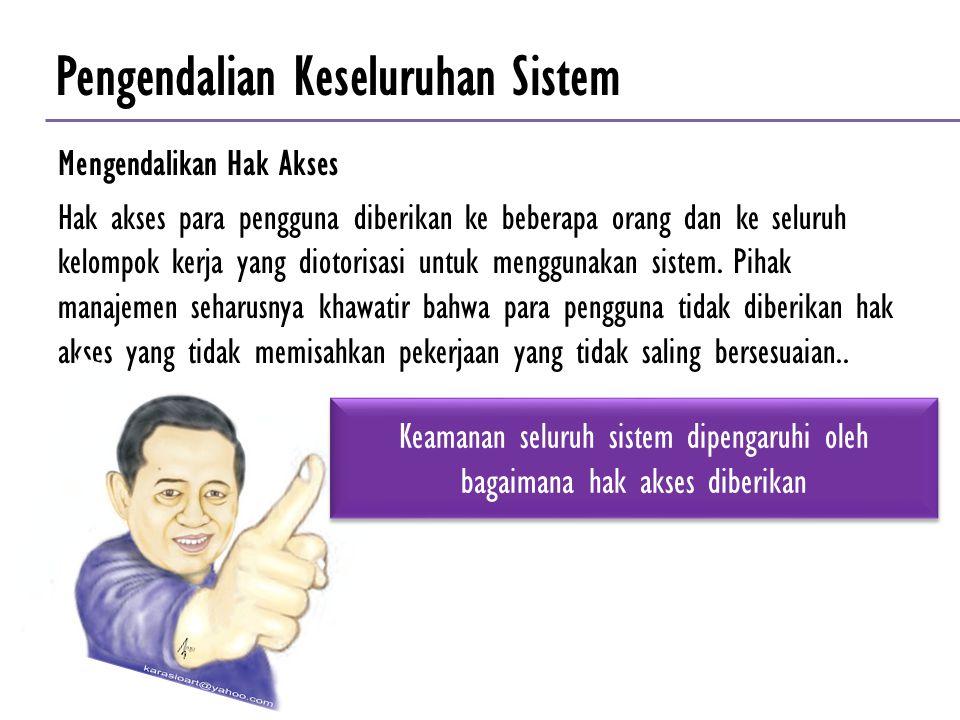 Keamanan seluruh sistem dipengaruhi oleh bagaimana hak akses diberikan