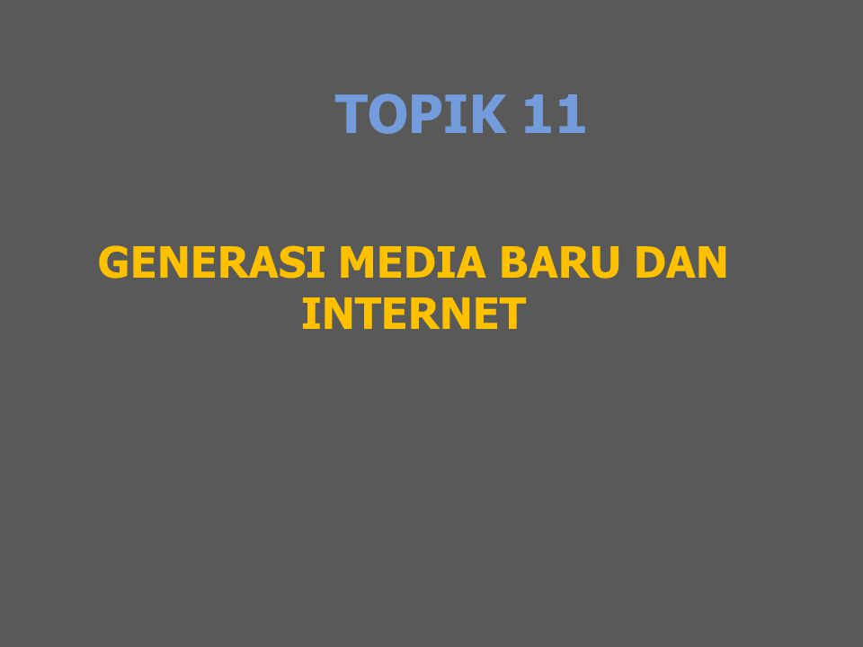 GENERASI MEDIA BARU DAN INTERNET
