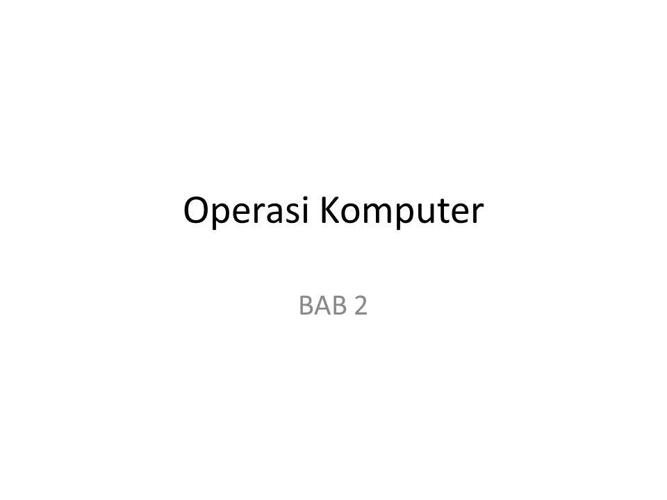 Operasi Komputer BAB 2