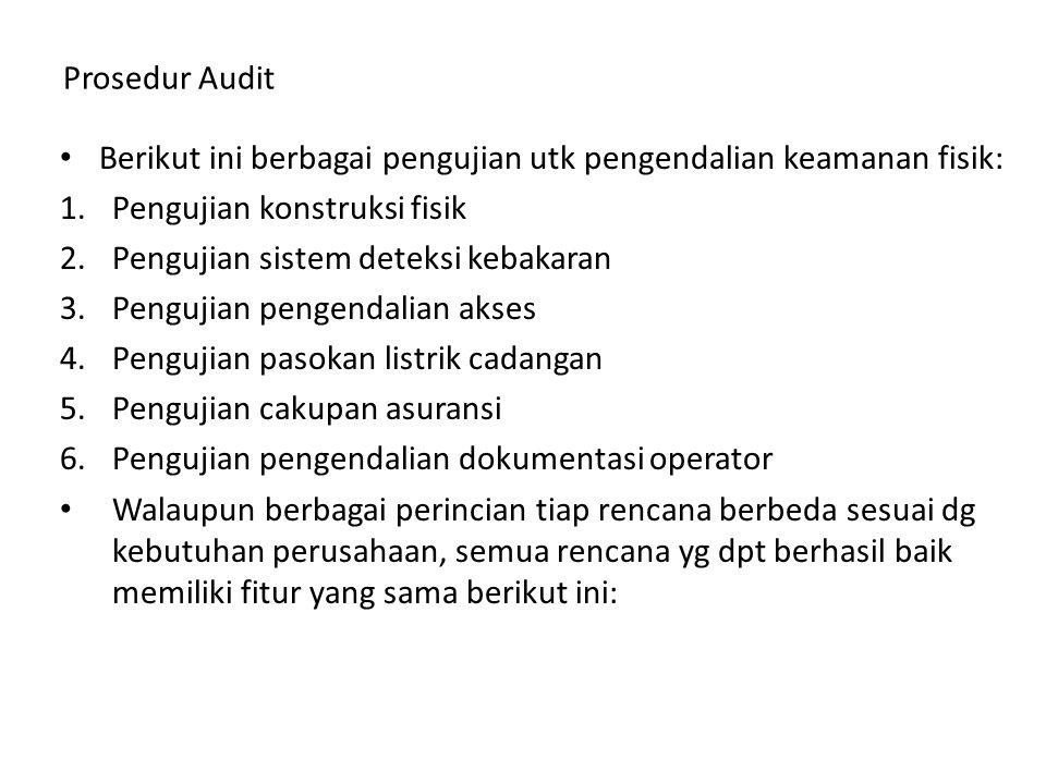 Prosedur Audit Berikut ini berbagai pengujian utk pengendalian keamanan fisik: Pengujian konstruksi fisik.
