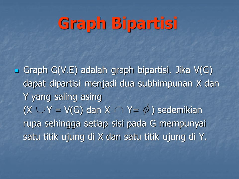 Graph Bipartisi Graph G(V.E) adalah graph bipartisi. Jika V(G)
