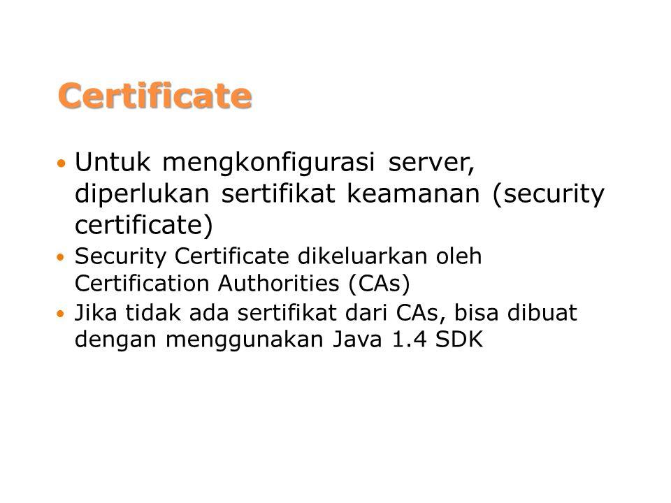 Certificate Untuk mengkonfigurasi server, diperlukan sertifikat keamanan (security certificate)