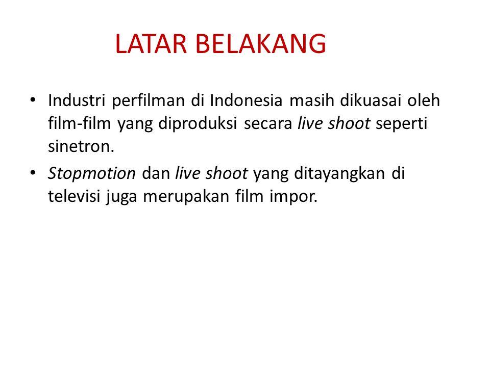 LATAR BELAKANG Industri perfilman di Indonesia masih dikuasai oleh film-film yang diproduksi secara live shoot seperti sinetron.