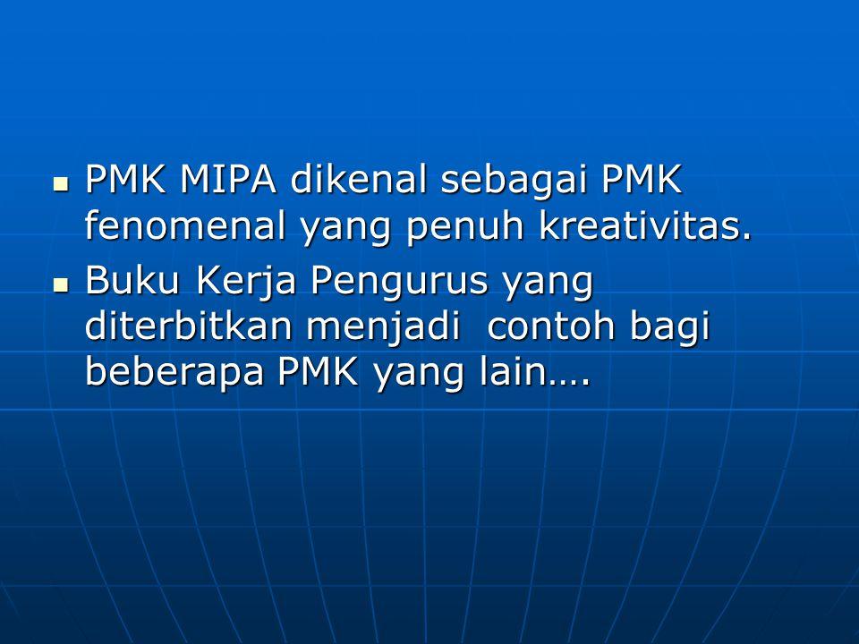 PMK MIPA dikenal sebagai PMK fenomenal yang penuh kreativitas.