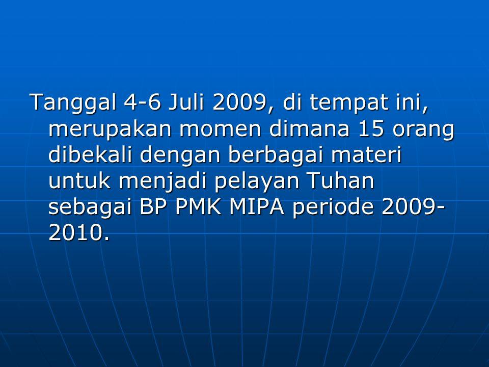 Tanggal 4-6 Juli 2009, di tempat ini, merupakan momen dimana 15 orang dibekali dengan berbagai materi untuk menjadi pelayan Tuhan sebagai BP PMK MIPA periode 2009-2010.