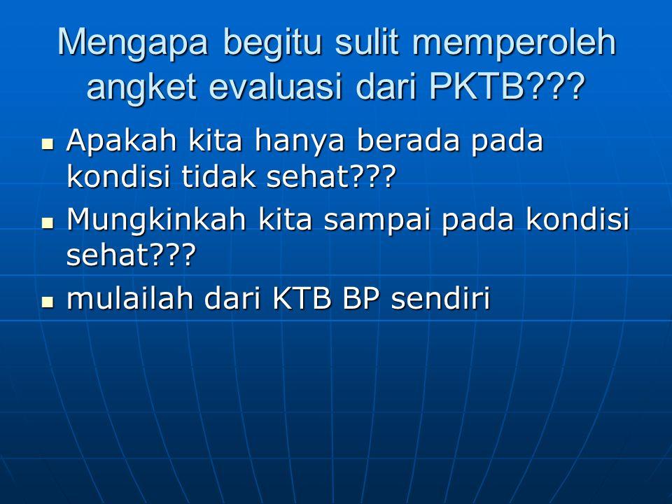 Mengapa begitu sulit memperoleh angket evaluasi dari PKTB