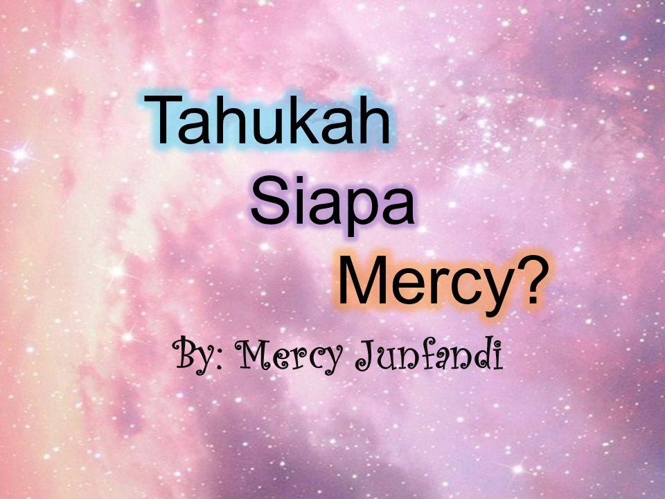 Tahukah Siapa Mercy By: Mercy Junfandi