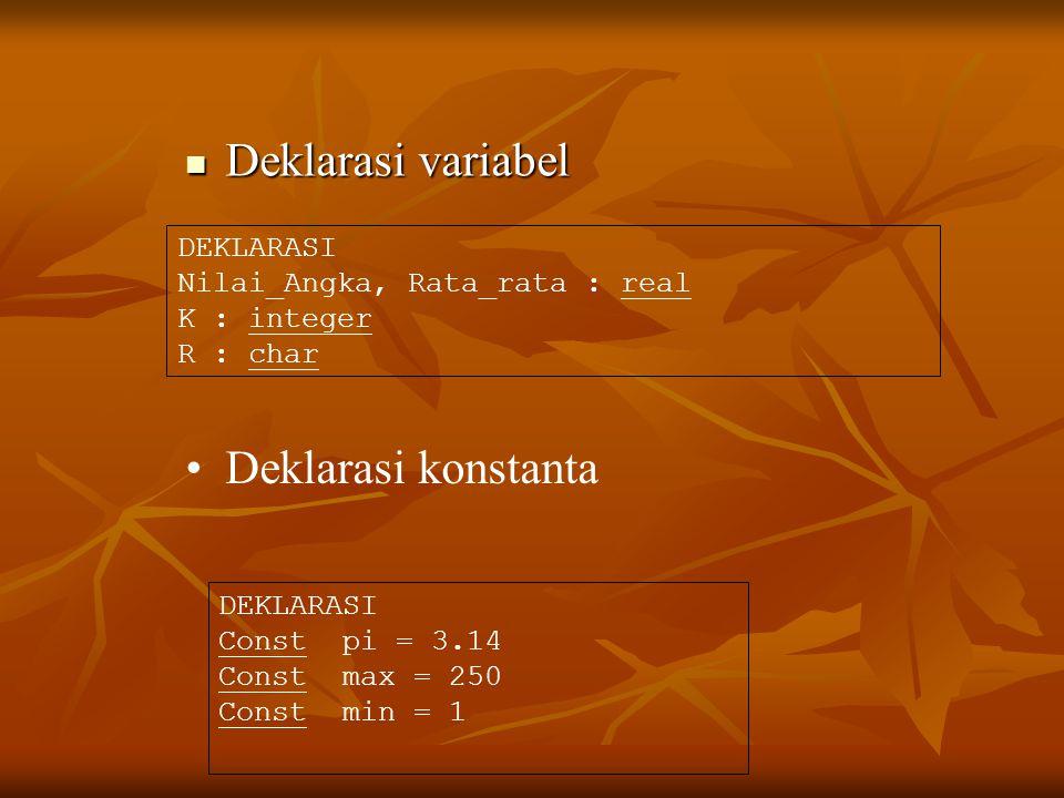 Deklarasi variabel Deklarasi konstanta DEKLARASI