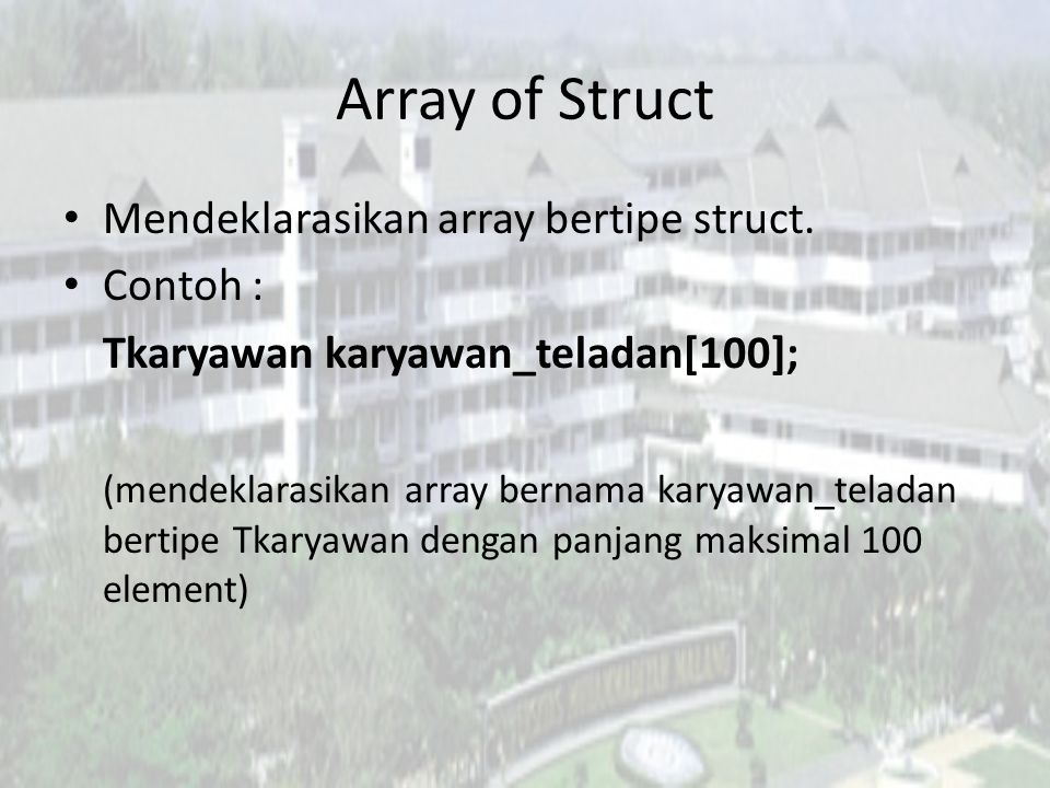 Array of Struct Mendeklarasikan array bertipe struct. Contoh :