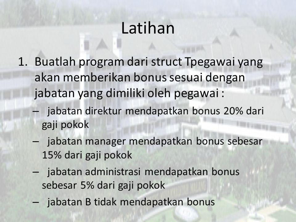 Latihan Buatlah program dari struct Tpegawai yang akan memberikan bonus sesuai dengan jabatan yang dimiliki oleh pegawai :