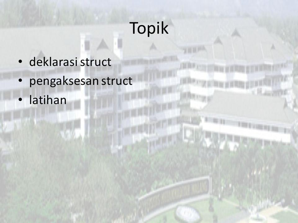 Topik deklarasi struct pengaksesan struct latihan