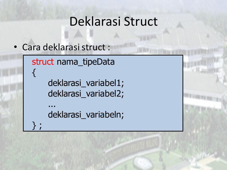 Deklarasi Struct Cara deklarasi struct : struct nama_tipeData {