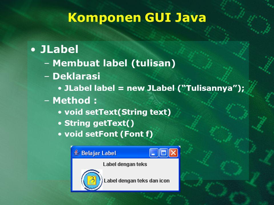 Komponen GUI Java JLabel Membuat label (tulisan) Deklarasi Method :