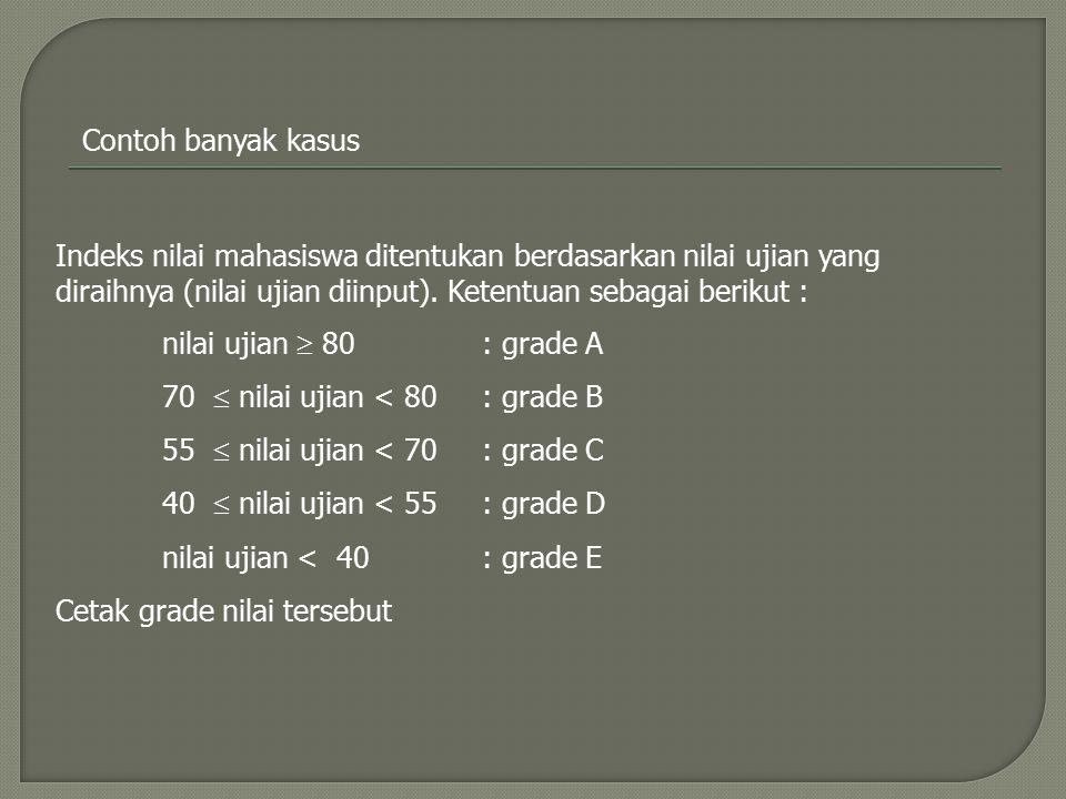 Contoh banyak kasus Indeks nilai mahasiswa ditentukan berdasarkan nilai ujian yang diraihnya (nilai ujian diinput). Ketentuan sebagai berikut :