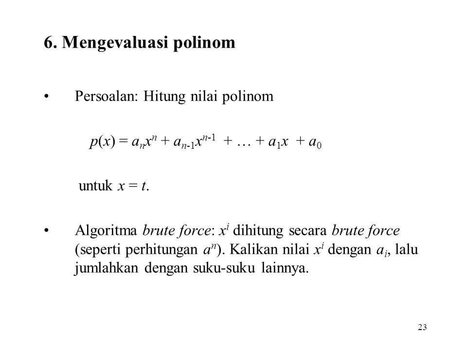 6. Mengevaluasi polinom Persoalan: Hitung nilai polinom